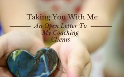 Taking You With Me: An Open Letter To My Coaching Clients